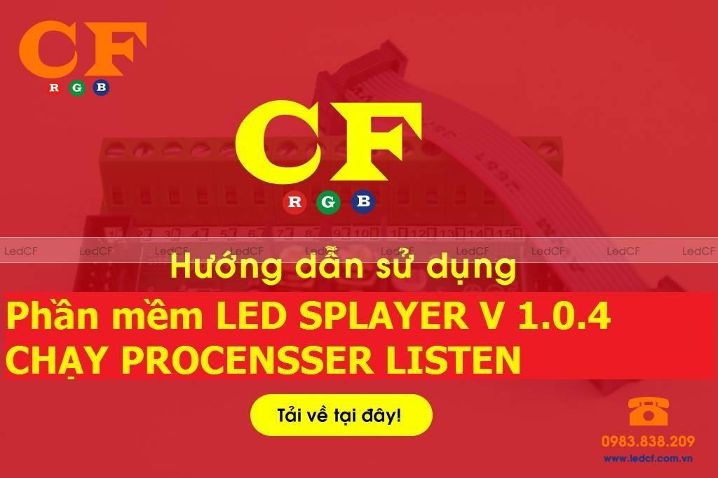 Phần mềm LED SPlayer ( V1.0.4) chạy Procensser Listen