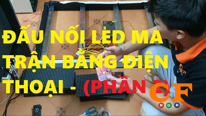Đấu nối biển led ma trận chạy điện thoại + Video + Lập Trình- LEDCF Việt Nam